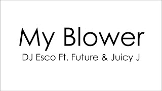 Dj Esco Ft. Future & Juicy J - My Blower (Lyrics)