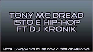Tony MC Dread - Isto é Hip-Hop ft. DJ Kronik