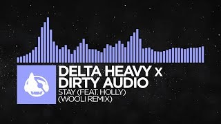 [Future Bass] - Delta Heavy x Dirty Audio - Stay (Wooli Remix) [Stay (The Remixes)]