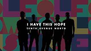 Tenth Avenue North - I Have This Hope (Audio)