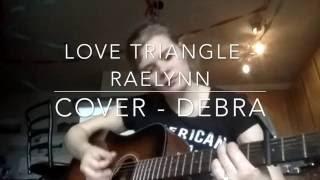 Love Triangle (Raelynn) Cover by Debra