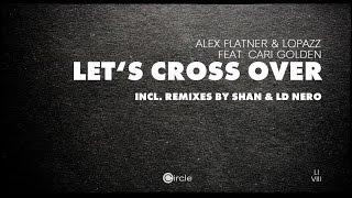 Alex Flatner & Cari Golden - Let's Cross Over (Original Mix)
