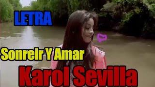 Karol Sevilla - Sonreír y Amar (Letra) Tema Original e Inédito