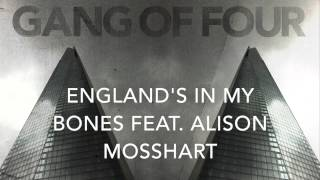 Gang Of Four - England's In My Bones feat Alison Mosshart (preview)