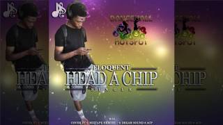 Eloquent - Head A Chip (Official Audio Dancehall, Hip-Hop 2016) {Dancehall Hot Spot, Nuh Response}