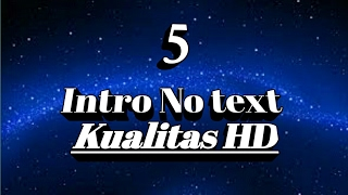 5 Intro no text Keren [kualitas HD]
