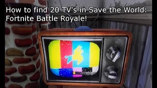 Save the World: Daily Destroy | How to Find 20 TV's | Fortnite: Battle Royale