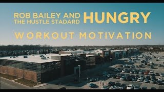 Rob Bailey and The Hustle Standard - Hungry // WORKOUT MOTIVATION