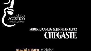 Karaokê  Chegaste - Roberto Carlos / Jennifer Lopez