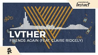 LVTHER - Friends Again (feat. Claire Ridgely) [Monstercat Release]