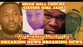 Meek Mill CHECKS Tekashi69 Girl JADE for His Rat Tendencies and 50 CENT CROWNS Pusha T BEST 2018!!!!
