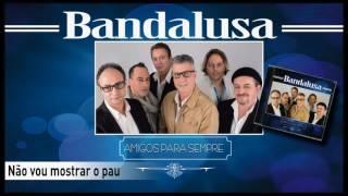 Bandalusa - Não vou mostrar o pau