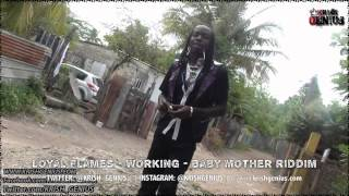 Loyal Flames - Working [Baby Mother Riddim] November 2013