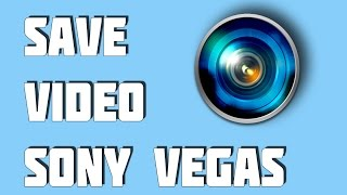 How To Save Video On Sony Vegas Pro 11
