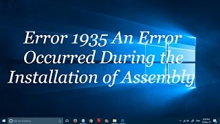 """Fix: """"Error 1935 An Error Occurred during the installation of Assembly"""""""