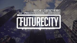 Ephixa & Stephen Walking ft. Aaron Richards - Matches (Subtact Remix)