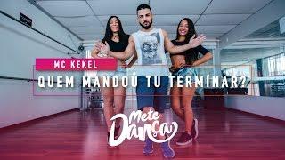 MC Kekel - Quem Mandou Tu Terminar? - Coreografia: Mete Dança