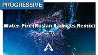 Aelyn - Water & Fire (Ruslan Radriges Remix)