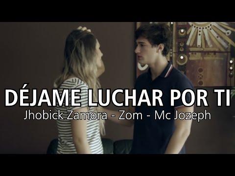 Dejame Luchar Por Ti Mc Jozeph Jhobick Zamora Y Zom de Mc Jozeph Letra y Video