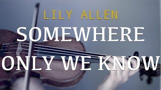 Lily Allen - Somewhere Only We Know for violin and piano (COVER)