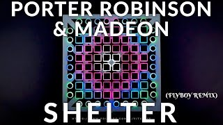 Porter Robinson & Madeon - Shelter (Flyboy Remix) // Launchpad Performance