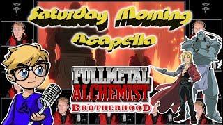 """FULLMETAL ALCHEMIST BROTHERHOOD Theme - """"Again"""" by Yui - Saturday Morning Acapella"""