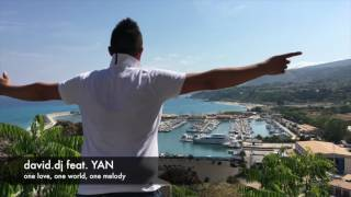 david.dj feat. YAN -  one love, one world, one melody (Official Music Video)