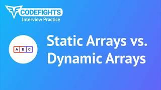 Static Arrays vs. Dynamic Arrays
