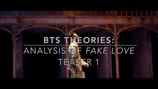 BTS Theories: Analysis of 'Fake Love Teaser 1'