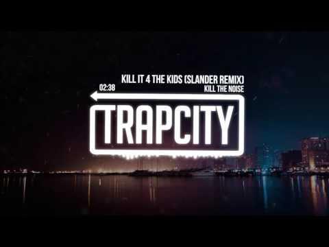 Kill The Noise - Kill It 4 The Kids (Slander Remix)