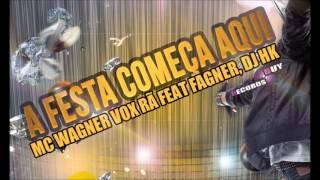 A Festa Começa Aqui - Mc Wagner Vox Rã Feat Fagner, Dj HK