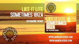 Like It Lite - Sometimes Ibiza (Gothmonk Remix) [Mondolicious]