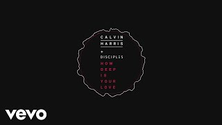 Calvin Harris & Disciples - How Deep Is Your Love (Audio)