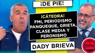 DE PIE Dady da cátedra sobre el FMI, los periodistas panqueques, la clase media, Bárbaro, la grieta width=