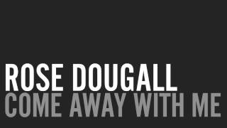 Rose Dougall - Come Away With Me