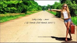 Laky Laky - muv  ( Dj Tamás Club Remix 2017 )