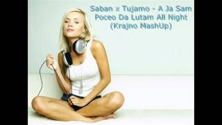 Saban x Tujamo - A Ja Sam Poceo Da Lutam All Night (Krajno MashUp)