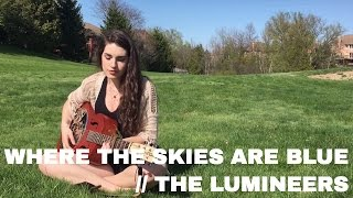 Where the Skies are Blue // The Lumineers | Cover by Sarah Carmosino