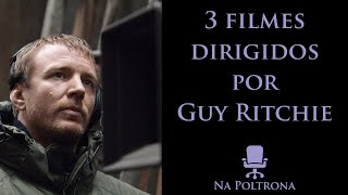 Na Poltrona: 3 filmes dirigidos por Guy Ritchie
