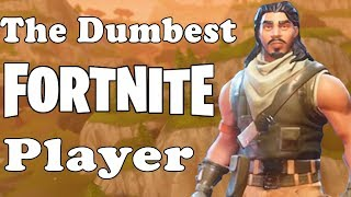 Dumbest Fortnite Battle Royale Player
