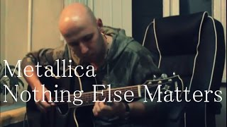 Nothing Else Matters - Acoustic Guitar Cover (Metallica)