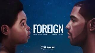 "(FREE) Drake Type Beat ""FOREIGN"" I Trap Beat Instrumental 2017"