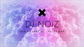 DJ NOiZ - DON'T TEMPT ME X FETTY WAP