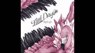 Little Dragon- Nightlight