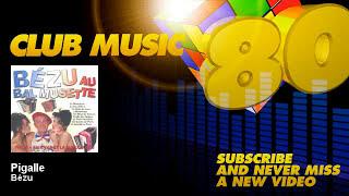Bézu - Pigalle - ClubMusic80s