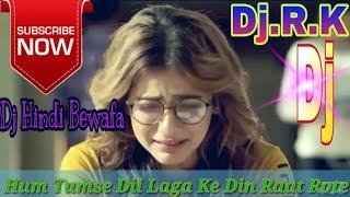 Hum Tumse Dil Laga Ke Din Raat Rote Hain   Dj Mihir 2019 Bewafa Dj Song   Dj Ramakanta. Balarampur.