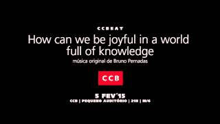Bruno Pernadas - How can we be joyful in a world full of knowledge