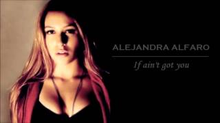 Alejandra Alfaro - If ain't got you [HQ]