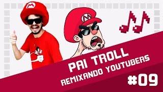Pai Troll - Remixando Youtubers 09 ♫