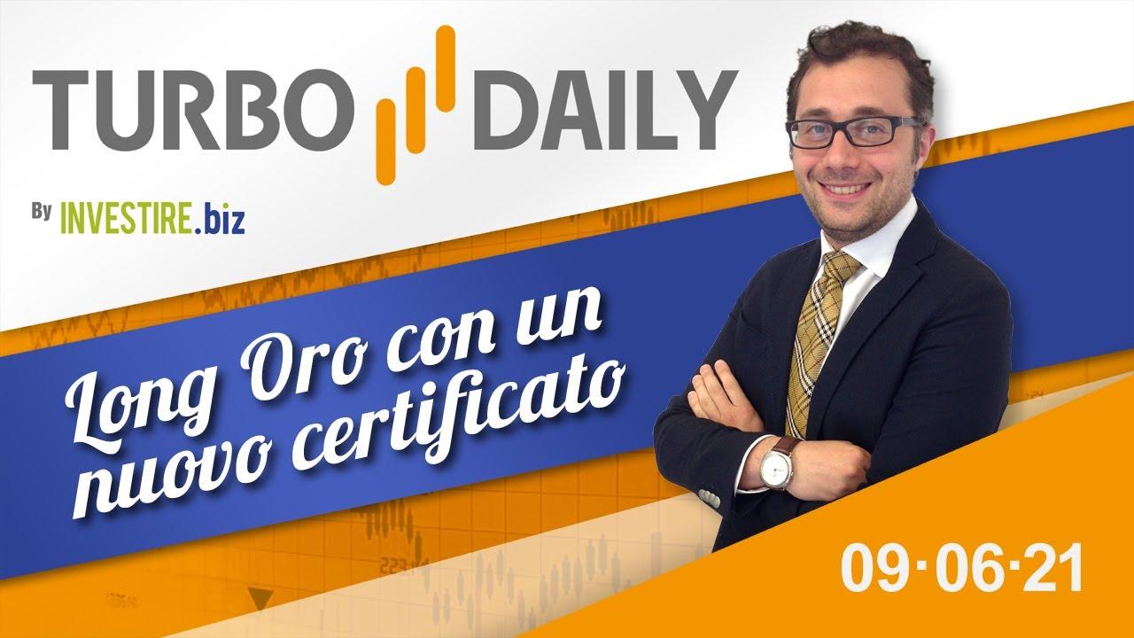Turbo Daily 09.06.2021 - Long Oro con un nuovo certificato